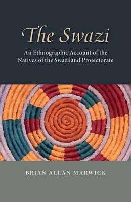 The Swazi An Ethnographic Account of the Natives of the Swaziland Protectorate by Brian Allan Marwick