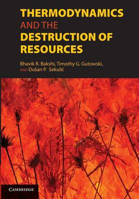Thermodynamics and the Destruction of Resources by Bhavik R. Bakshi