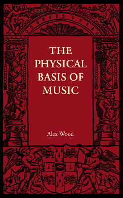 The Physical Basis of Music by Alex Wood
