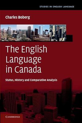 The English Language in Canada Status, History and Comparative Analysis by Charles (Associate Professor of Linguistics, McGill University, Montreal) Boberg