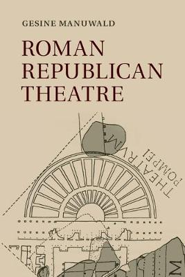 Roman Republican Theatre by Gesine (University College London) Manuwald