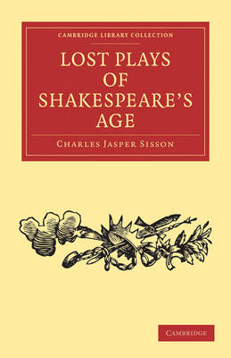 Lost Plays of Shakespeare's Age by Charles Jasper Sisson