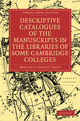 Descriptive Catalogues of the Manuscripts in the Libraries of some Cambridge Colleges by Montague Rhodes James