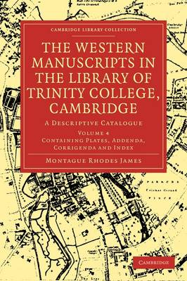 The Western Manuscripts in the Library of Trinity College, Cambridge A Descriptive Catalogue by Montague Rhodes James