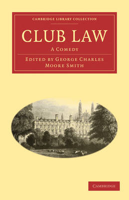 Club Law A Comedy by George Charles Moore Smith