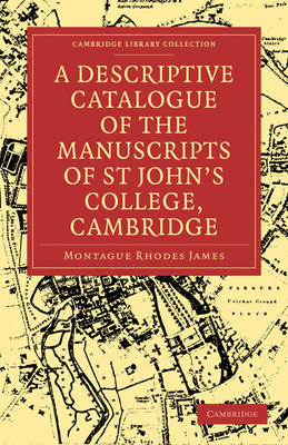 A Descriptive Catalogue of the Manuscripts in the Library of St John's College, Cambridge by Montague Rhodes James