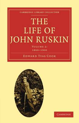 The The Life of John Ruskin: Volume 2, 1860-1900 The Life of John Ruskin: Volume 2, 1860-1900 by Sir Edward Tyas Cook