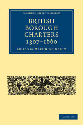 British Borough Charters 1307-1660 by Martin Weinbaum