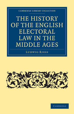 The History of the English Electoral Law in the Middle Ages by Ludwig Riess