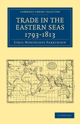 Trade in the Eastern Seas 1793-1813 by Cyril Northcote Parkinson