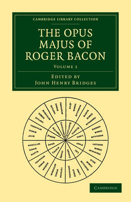The Opus Majus of Roger Bacon by Roger Bacon