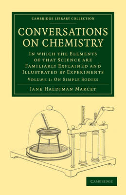 Conversations on Chemistry In which the Elements of that Science are Familiarly Explained and Illustrated by Experiments by Jane Haldimand Marcet