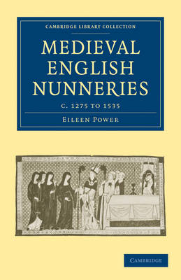 Medieval English Nunneries c.1275 to 1535 by Eileen Power