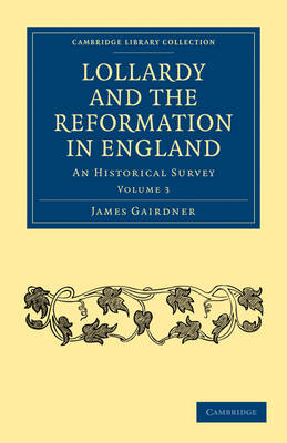 Lollardy and the Reformation in England An Historical Survey by James Gairdner