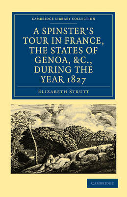 A Spinster's Tour in France, the States of Genoa, etc., during the Year 1827 by Elizabeth Strutt