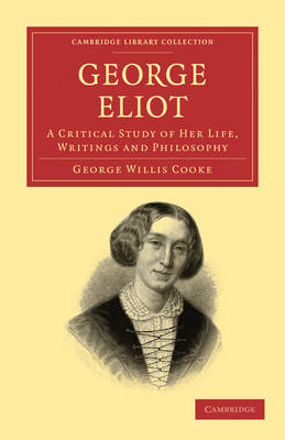 George Eliot A Critical Study of her Life, Writings and Philosophy by George Willis Cooke
