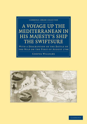 A Voyage up the Mediterranean in His Majesty's Ship the Swiftsure With a Description of the Battle of the Nile on the First of August 1798 by Cooper Willyams