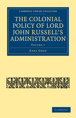 The Colonial Policy of Lord John Russell's Administration by Earl Grey