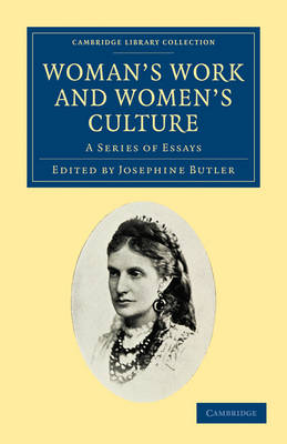 Woman's Work and Woman's Culture A Series of Essays by Josephine Butler