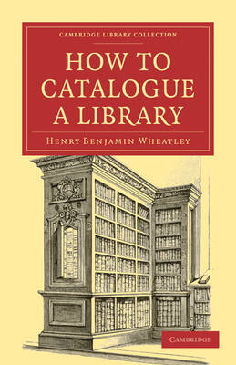 How to Catalogue a Library by Henry Benjamin Wheatley