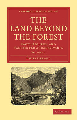 The Land Beyond the Forest Facts, Figures, and Fancies from Transylvania by Emily Gerard