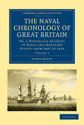 The Naval Chronology of Great Britain Or, An Historical Account of Naval and Maritime Events from 1803 to 1816 by James Ralfe