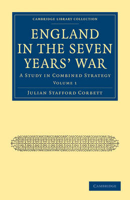 England in the Seven Years' War A Study in Combined Strategy by Julian Stafford Corbett