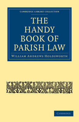 The Handy Book of Parish Law by William Andrews Holdsworth