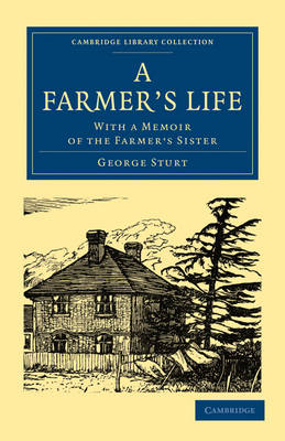 A Farmer's Life With a Memoir of the Farmer's Sister by George Sturt