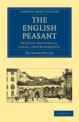 The English Peasant Studies: Historical, Local, and Biographic by Richard Heath