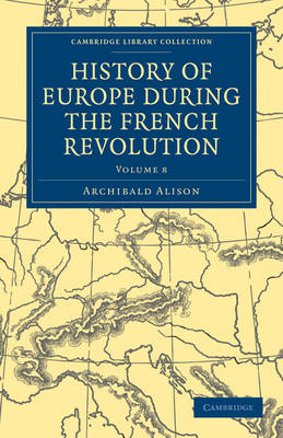 History of Europe during the French Revolution by Sir Archibald Alison