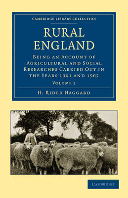 Rural England Being an Account of Agricultural and Social Researches Carried Out in the Years 1901 and 1902 by H. Rider Haggard