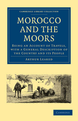 Morocco and the Moors Being an Account of Travels, with a General Description of the Country and its People by Arthur Leared