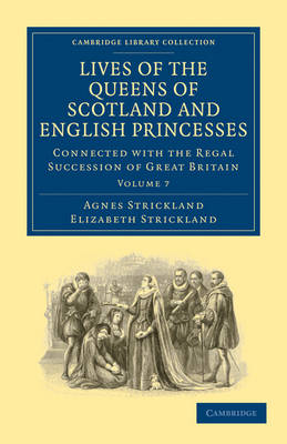Lives of the Queens of Scotland and English Princesses Connected with the Regal Succession of Great Britain by Agnes Strickland, Elizabeth Strickland