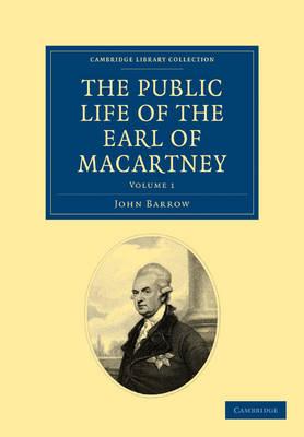 The Public Life of the Earl of Macartney by Sir John Barrow, Earl George Macartney Macartney