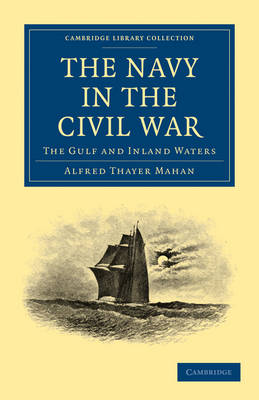 The Navy in the Civil War The Gulf and Inland Waters by Alfred Thayer Mahan