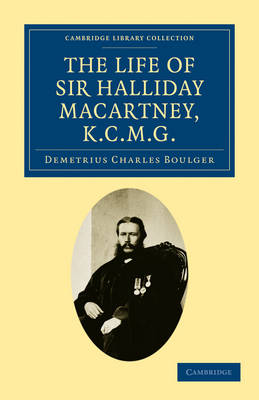 The Life of Sir Halliday Macartney, K.C.M.G. Commander of Li Hung Chang's Trained Force in the Taeping Rebellion, Founder of the First Chinese Arsenals, for Thirty Years Councillor and Secretary to th by Demetrius Charles Boulger
