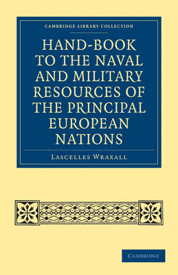 Hand-book to the Naval and Military Resources of the Principal European Nations by Lascelles Wraxall