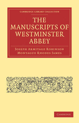 The Manuscripts of Westminster Abbey by Joseph Armitage Robinson, Montague Rhodes James