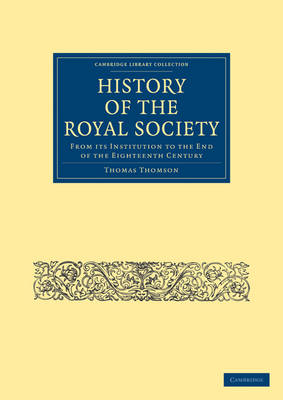 History of the Royal Society From its Institution to the End of the Eighteenth Century by Thomas Thomson