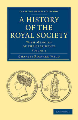 A History of the Royal Society With Memoirs of the Presidents by Charles Richard Weld