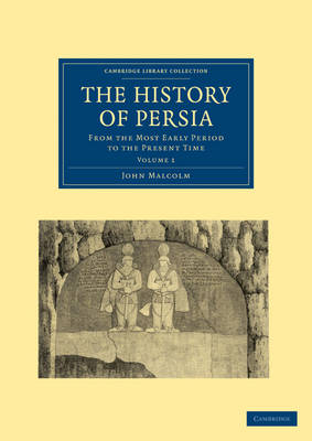 The History of Persia From the Most Early Period to the Present Time by John Malcolm