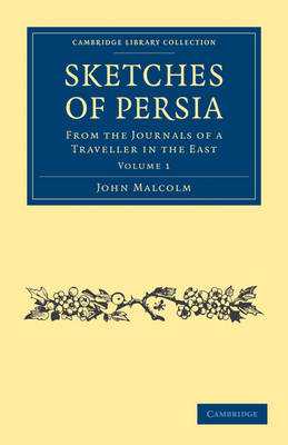 Sketches of Persia From the Journals of a Traveller in the East by John Malcolm