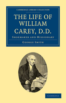 The Life of William Carey, D.D Shoemaker and Missionary by George Smith