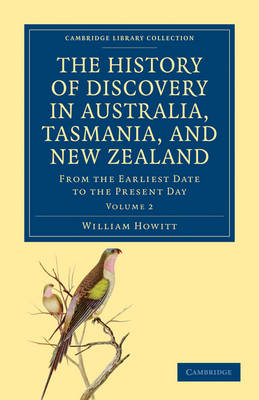 The History of Discovery in Australia, Tasmania, and New Zealand From the Earliest Date to the Present Day by William Howitt