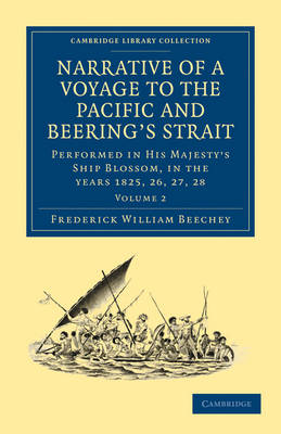 Narrative of a Voyage to the Pacific and Beering's Strait To Co-operate with the Polar Expeditions: Performed in His Majesty's Ship Blossom, under the Command of Captain F. W. Beechey in the years 182 by Frederick William Beechey