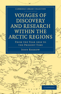 Voyages of Discovery and Research within the Arctic Regions, from the Year 1818 to the Present Time by John Barrow
