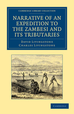 Narrative of an Expedition to the Zambesi and its Tributaries And of the Discovery of the Lakes Shirwa and Nyassa: 1858-64 by David Livingstone, Charles Livingstone