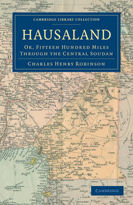 Hausaland Or, Fifteen Hundred Miles through the Central Soudan by Charles Henry Robinson