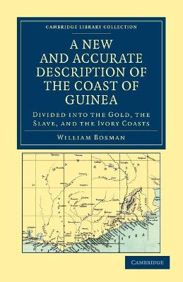 A New and Accurate Description of the Coast of Guinea Divided into the Gold, the Slave, and the Ivory Coasts by William Bosman